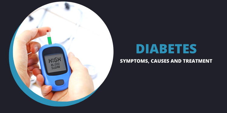 Diabetes – Symptoms, Causes and Treatment